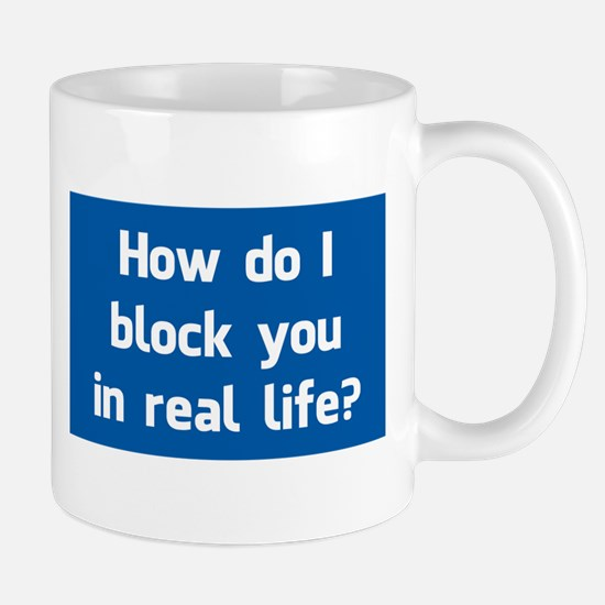 How Do I Block You in Real Life? Mugs