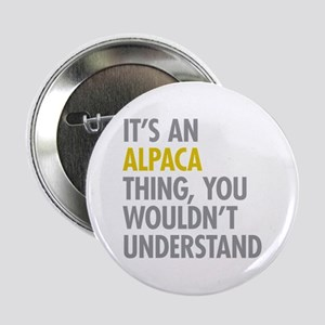 "Its An Alpaca Thing 2.25"" Button"