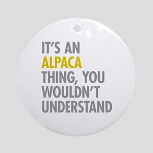 Its An Alpaca Thing Ornament (Round)