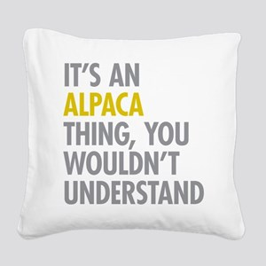 Its An Alpaca Thing Square Canvas Pillow