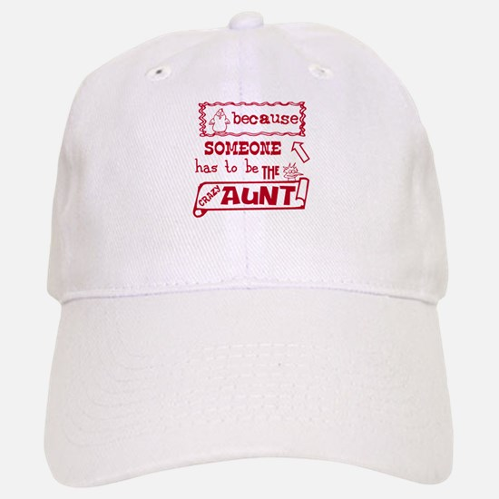 Someone has to be crazy aunt Baseball Baseball Cap
