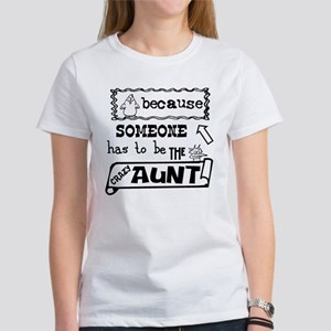 Someone has to be crazy aunt Women's T-Shirt