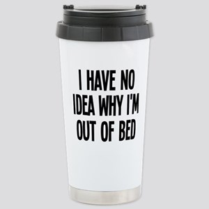 Out Of Bed, No Idea Why Stainless Steel Travel Mug