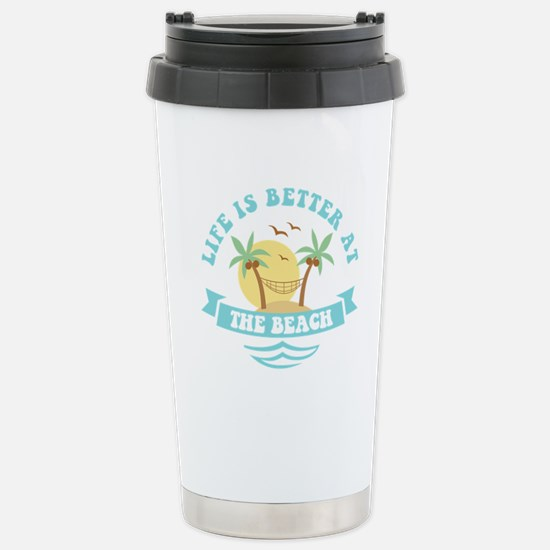 Life's Better At The Be Stainless Steel Travel Mug