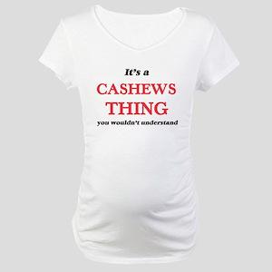 It's a Cashews thing, you wo Maternity T-Shirt