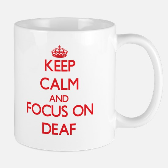 Keep Calm and focus on Deaf Mugs