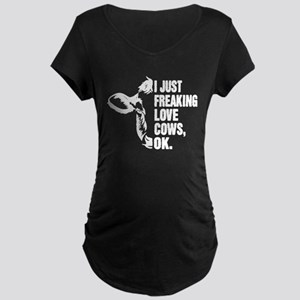I just freaking love cows Maternity T-Shirt