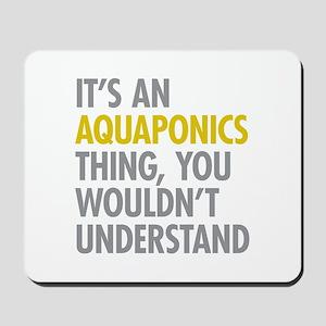 Its An Aquaponics Thing Mousepad