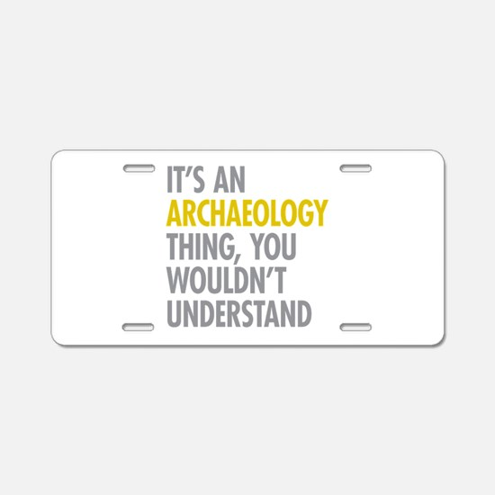 Its An Archaeology Thing Aluminum License Plate