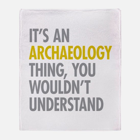 Its An Archaeology Thing Throw Blanket