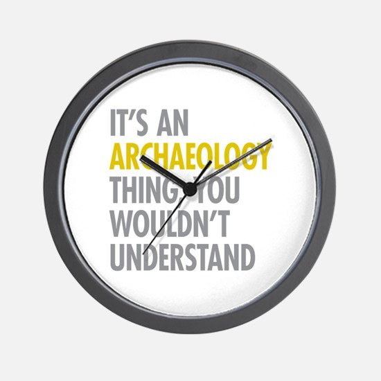 Its An Archaeology Thing Wall Clock