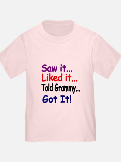 Saw It...liked It...told Grammy..got It! T-Shirt