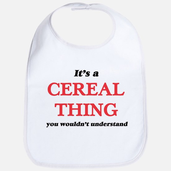 It's a Cereal thing, you wouldn't Baby Bib
