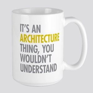 Its An Architecture Thing Large Mug