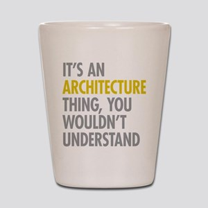 Its An Architecture Thing Shot Glass