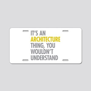 Its An Architecture Thing Aluminum License Plate