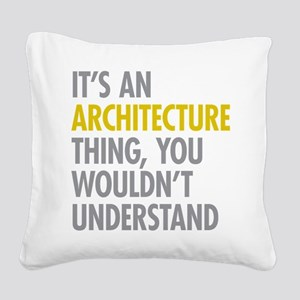 Its An Architecture Thing Square Canvas Pillow
