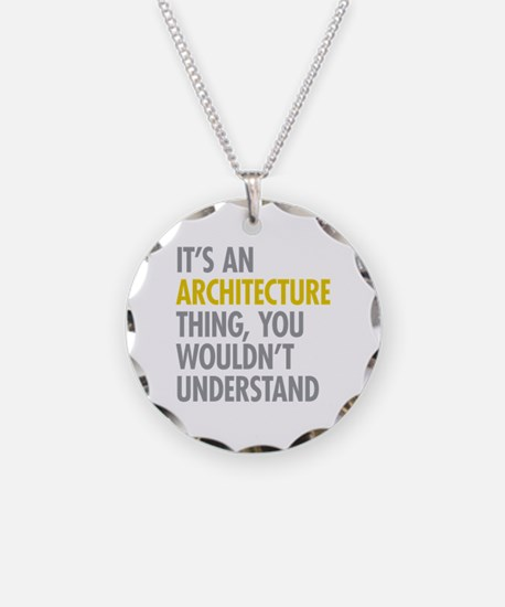Its An Architecture Thing Necklace