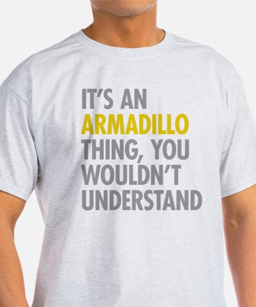 Its An Armadillo Thing T-Shirt