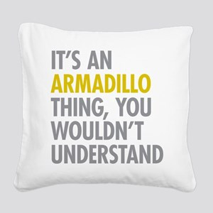 Its An Armadillo Thing Square Canvas Pillow