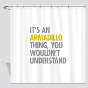 Its An Armadillo Thing Shower Curtain