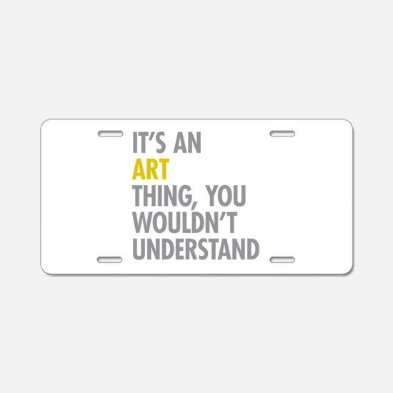 Its An Art Thing Aluminum License Plate