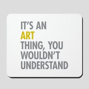 Its An Art Thing Mousepad