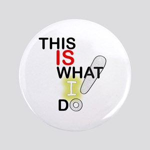 """this is what I do - alternate 3.5"""" Button"""