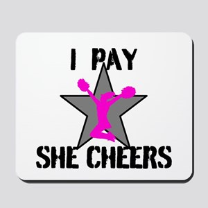 I Pay She Cheers Mousepad