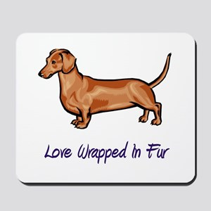 Dachsund - Love Wrapped In Fur Mousepad