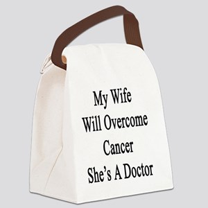 My Wife Will Overcome Cancer She' Canvas Lunch Bag
