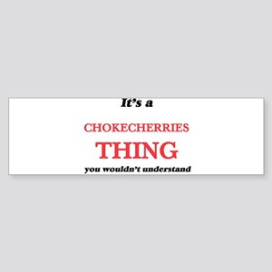 It's a Chokecherries thing, you Bumper Sticker