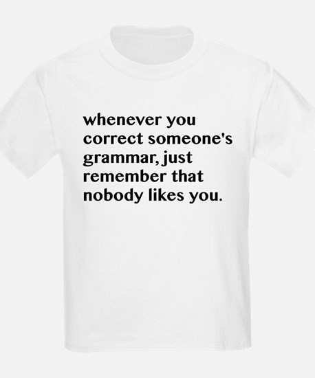 Nobody Likes When You Correct G T-Shirt