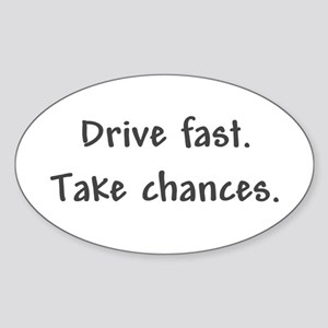 Drive Fast Take Chances Oval Sticker
