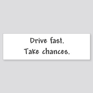 Drive Fast Take Chances Bumper Sticker