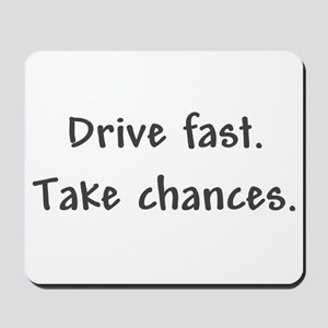 Drive Fast Take Chances Mousepad