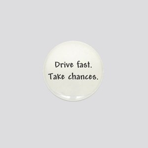 Drive Fast Take Chances Mini Button