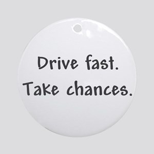 Drive Fast Take Chances Ornament (Round)