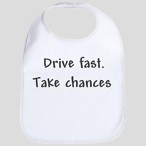 Drive Fast Take Chances Bib