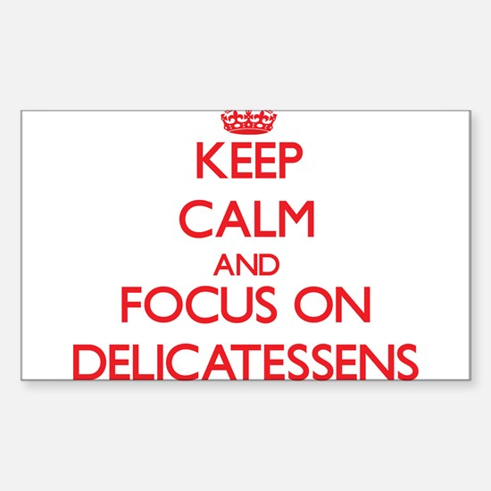 Keep Calm and focus on Delicatessens Decal