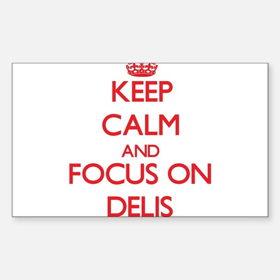 Keep Calm and focus on Delis Decal