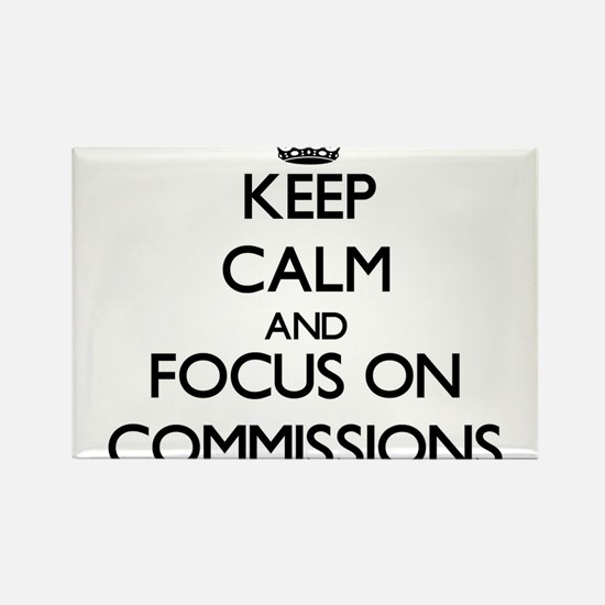 Keep Calm and focus on Commissions Magnets