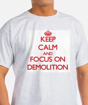 Keep Calm and focus on Demolition T-Shirt