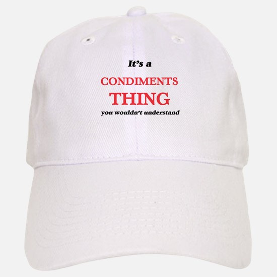 It's a Condiments thing, you wouldn't Baseball Baseball Cap