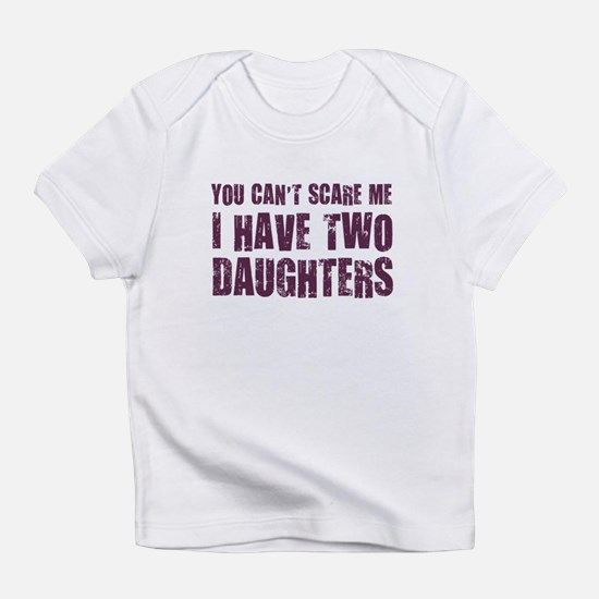 You Can't Scare Me I Have Two Daughters Infant T-S