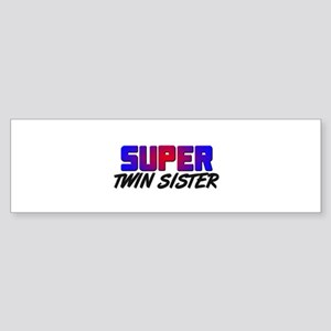 SUPER TWIN SISTER Bumper Sticker