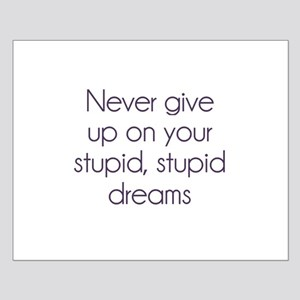 Never Give Up On Your Stupid Dreams Posters
