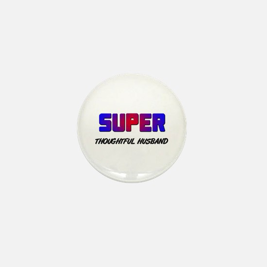 SUPER THOUGHTFUL HUSBAND Mini Button