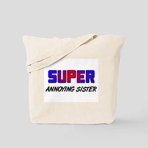 SUPER ANNOYING SISTER Tote Bag