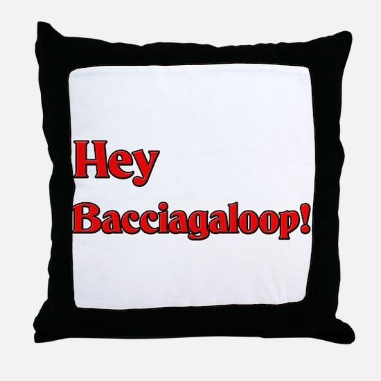 Hey Bacciagaloop! Throw Pillow